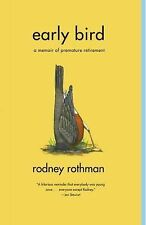 Early Bird : A Memoir of Premature Retirement by Rodney Rothman (2006, Paperb...