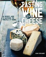 Tasting Wine and Cheese: An Insider's Guide to Mastering the Principles of Pairi