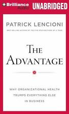 The Advantage : Why Organizational Health Trumps Everything Else in Business...