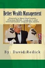 Better Wealth Management : Internationalize Your Assets to Increase Value and...