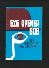 Eye Opener Bob by Grant MacEwan ( Signed ) Hardback 1977.