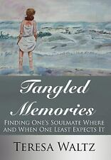 Tangled Memories : Finding One's Soulmate Where and When One Least Expects It...