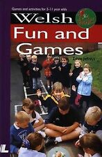 Welsh Fun and Games: Games and Activities for 5-11 Year Olds (It's Wales S.)