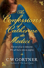 The Confessions of Catherine De Medici by C. W. Gortner (Paperback, 2011)