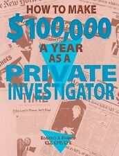 How To Make $100,000 A Year As A Private Investigator by Pankau, Edmund J.