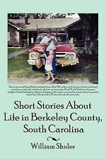 Short Stories about Life in Berkeley County South Carolina by William Shuler...