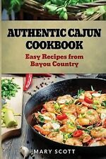 Authentic Cajun Cookbook : Easy Recipes from Bayou Country by Mary Scott...