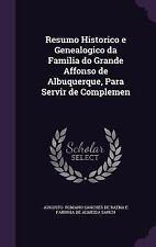 Resumo Historico e Genealogico Da Familia Do Grande Affonso de Albuquerque,...