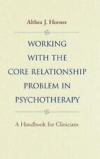 Working with the Core Relationship Problem in Psychotherapy: A Handbook for Clin
