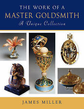 The Work of a Master Goldsmith: A Unique Collection, James Miller, Good, Hardcov