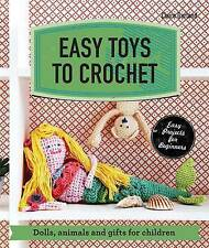Easy Toys to Crochet: Dolls, Animals and Gifts for Children by Claire Garland...
