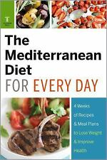 The Mediterranean Diet for Every Day : 4 Weeks of Recipes and Meal Plans to...
