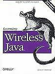 Learning Wireless Java : Help for New J2ME Developers by Qusay H. Mahmoud (2002,