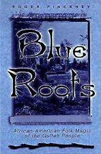 Blue Roots: African-American Folk Magic of the Gullah People by Pinckney, Roger