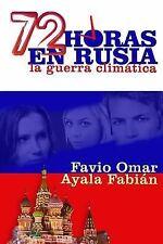 72 Horas en Rusia : La Guerra Climática by Favio Ayala Fabián (2014, Paperback)