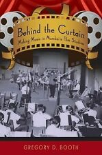 Behind the Curtain : Making Music in Mumbai's Film Studios by Gregory D....
