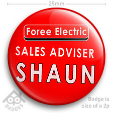 """SHAUN OF THE DEAD Foree Electric Sales Advisor Name Badge 25mm 1"""" Badge"""