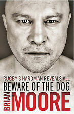 Beware of the Dog: Rugby's Hard Man Reveals All, Brian Moore