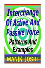 Interchange of Active and Passive Voice : Patterns and Examples by Manik...