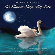 It's Time to Sleep, My Love by Eric Metaxas and Nancy Tillman (2008, Hardcover)