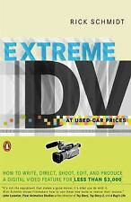 Extreme DV at Used-Car Prices: How to Write, Direct, Shoot, Edit, and Produce a