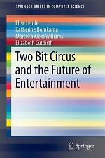 SpringerBriefs in Computer Science: Two Bit Circus and the Future of...