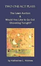 Two One-Act Plays:the Lawn Auction and Would You Like to Go Out Shoveling...