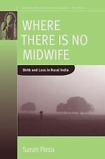 Where There Is No Midwife : Birth and Loss in Rural India by Sarah Pinto...