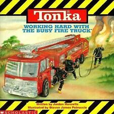 Tonka: Working Hard with the Busy Fire Truck by Jordan Horowitz, Steven James P