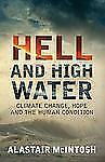 Hell and High Water : Climate Change, Hope and the Human Condition by...