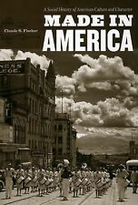 Made in America : A Social History of American Culture and Character by...