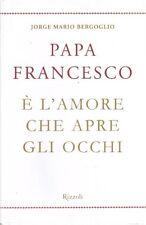 È l'amore che apre gli occhi di Francesco (Jorge Mario Bergoglio)
