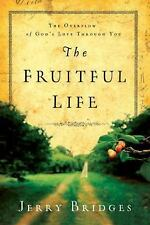 The Fruitful Life : The Overflow of God's Love Through You by Jerry Bridges...