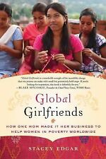 Global Girlfriends: How One Mom Made It Her Business to Help Women in Poverty W