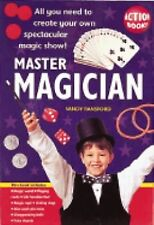 Master Magician: All You Need To Create Your Own Spectacular Magic Show (Quarto