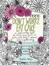 Don't Worry, Eat Cake : A Coloring Book to Help You Feel a Little Bit Better...