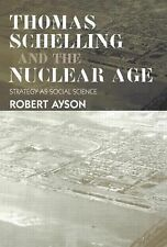 Thomas Schelling and the Nuclear Age: Strategy as Social Science (Strategy and H