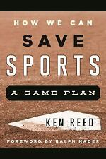 How We Can Save Sports : A Game Plan by Ken Reed (2015, Hardcover)
