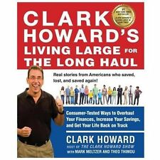 Clark Howard's Living Large for the Long Haul: Consumer-Tested Ways to Overhaul
