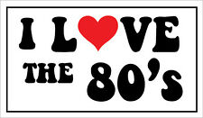 I LOVE THE 80'S - Music / Year / Eighties Themed VINYL STICKER 26cm x 14cm
