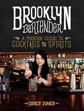 The Brooklyn Bartender : A Modern Guide to Cocktails and Spirits by Carey...