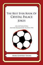 The Best Ever Book of Crystal Palace Jokes : Lots and Lots of Jokes Specially...