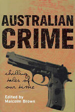 Australian Crime: Chilling Tales of Our Time by MALCOLM BROWN - 1998 Large PB