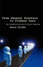 From General Practice to Primary Care by Steve Iliffe