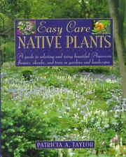 Easy Care Native Plants: A Guide to Selecting and Using Beautiful American Flowe