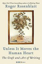 Unless It Moves the Human Heart: The Craft and Art of Writing, Roger Rosenblatt,