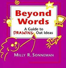 Beyond Words : A Guide to Drawing Out Ideas for People Who Work with Groups by M