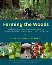 Farming the Woods : An Integrated Permaculture Approach to Growing Food and...