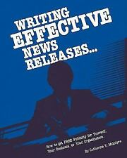 Writing Effective News Releases, 2nd Edition : How to Get Free Publicity for...