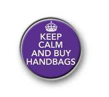 "KEEP CALM AND BUY HANDBAGS / 1"" / 25mm / pin button / badge / novelty / funny"